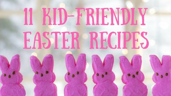 11 kid friendly Easter recipes to fill your Easter basket - baby friendly, toddler friendly, picky eater